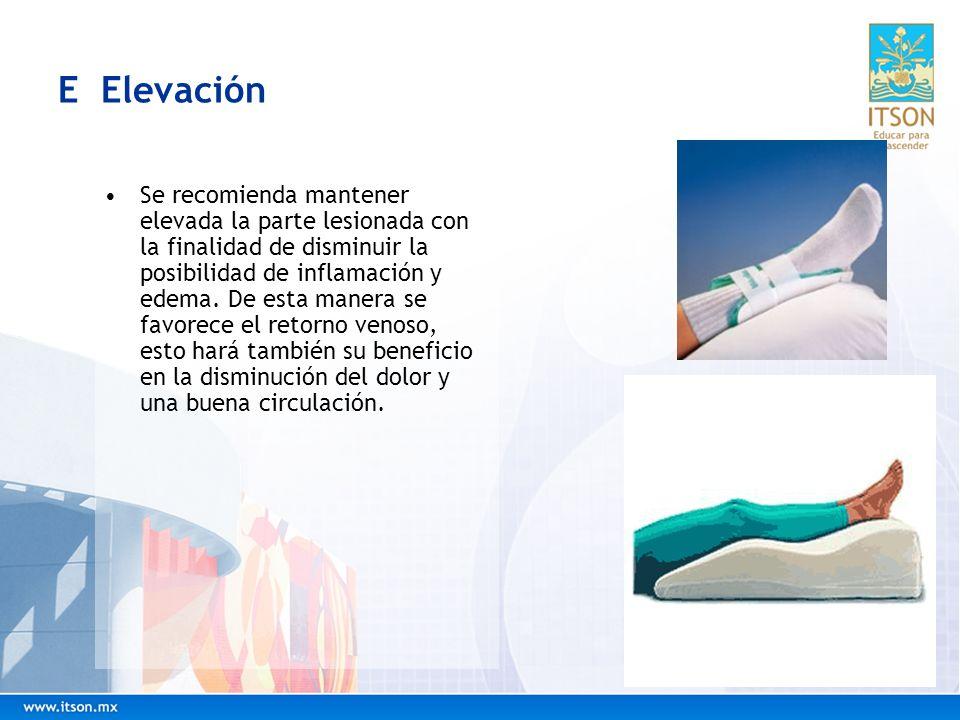 E Elevación Se recomienda mantener elevada la parte lesionada con la finalidad de disminuir la posibilidad de inflamación y edema. De esta manera se f