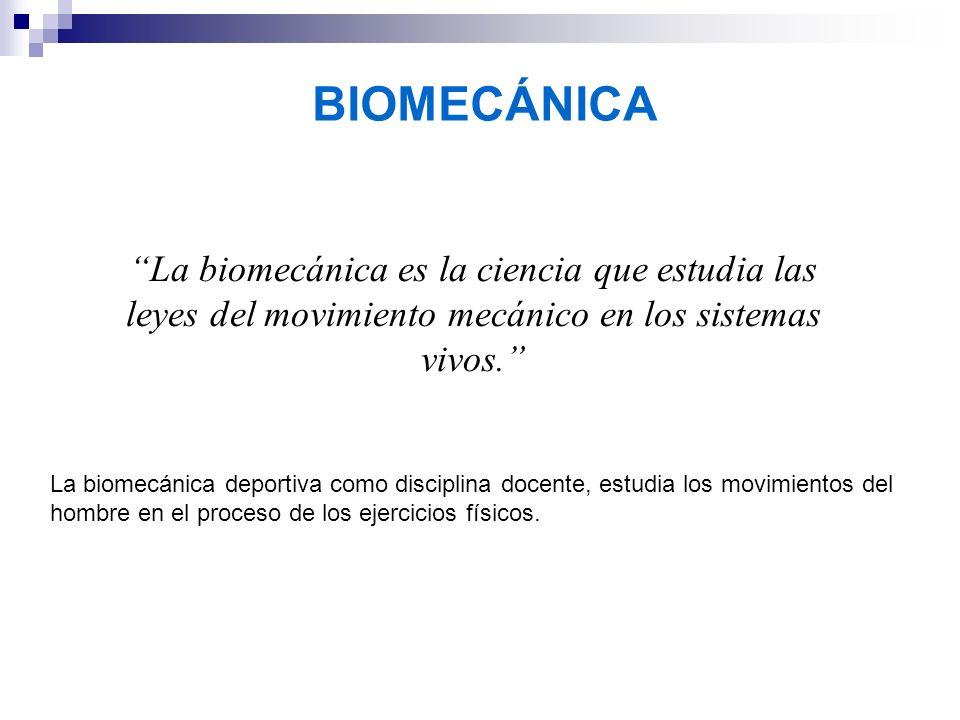 BIOMECÁNICA La biomecánica es la ciencia que estudia las leyes del movimiento mecánico en los sistemas vivos. La biomecánica deportiva como disciplina