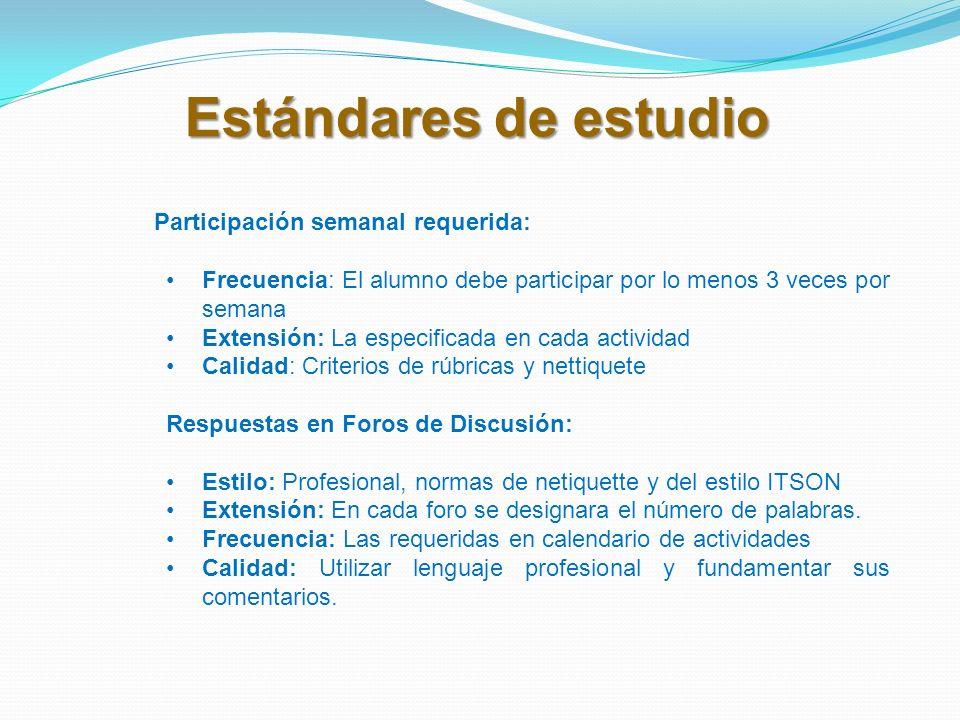 Estándares de estudio Participación semanal requerida: Frecuencia: El alumno debe participar por lo menos 3 veces por semana Extensión: La especificad