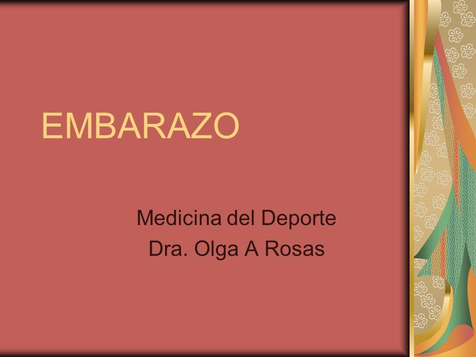 EMBARAZO Medicina del Deporte Dra. Olga A Rosas
