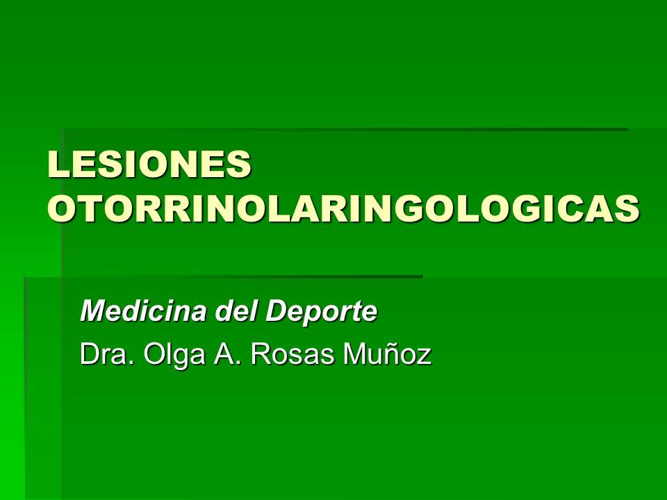LESIONES OTORRINOLARINGOLOGICAS Medicina del Deporte Dra. Olga A. Rosas Muñoz