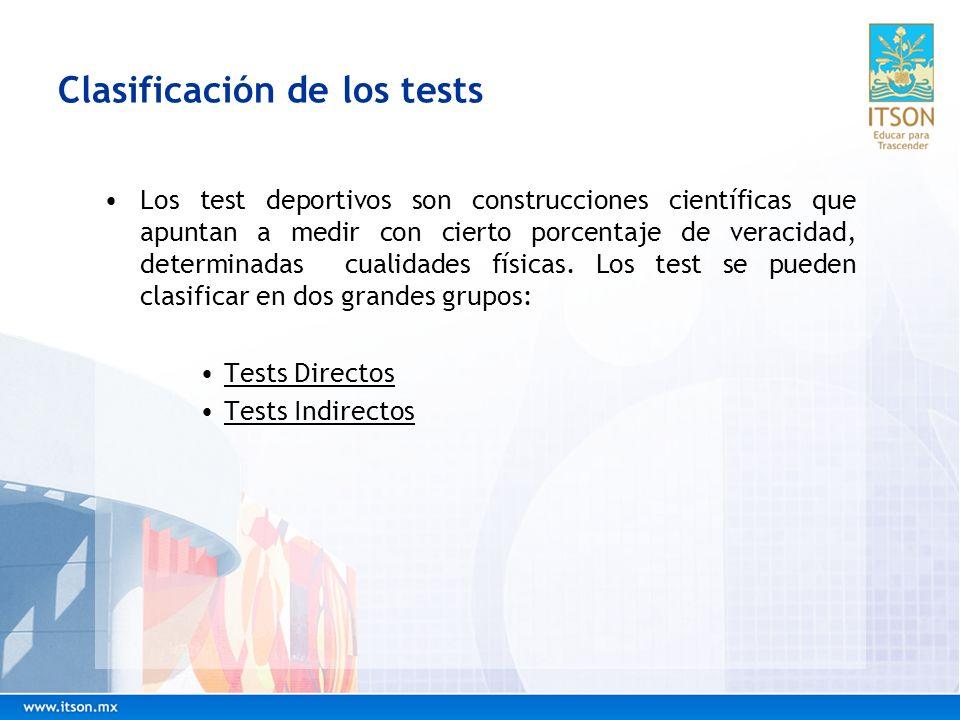 Clasificación de los tests Tests Directos: miden una determinada capacidad física en forma directa, (sin la necesidad de cálculos matemáticos de por medio), permiten un resultado más confiable y objetivo que los test indirectos.