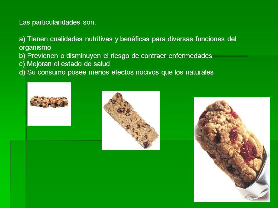 Las particularidades son: a) Tienen cualidades nutritivas y benéficas para diversas funciones del organismo b) Previenen o disminuyen el riesgo de con