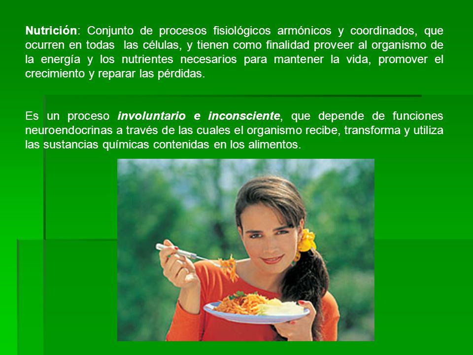 Nutrición: Conjunto de procesos fisiológicos armónicos y coordinados, que ocurren en todas las células, y tienen como finalidad proveer al organismo d