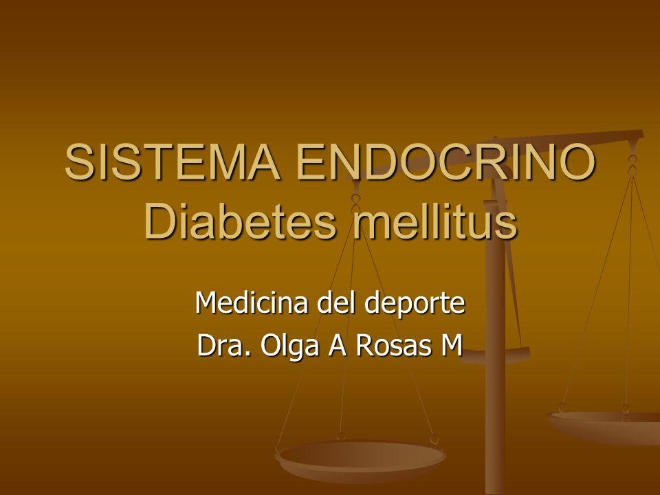 SISTEMA ENDOCRINO Diabetes mellitus Medicina del deporte Dra. Olga A Rosas M