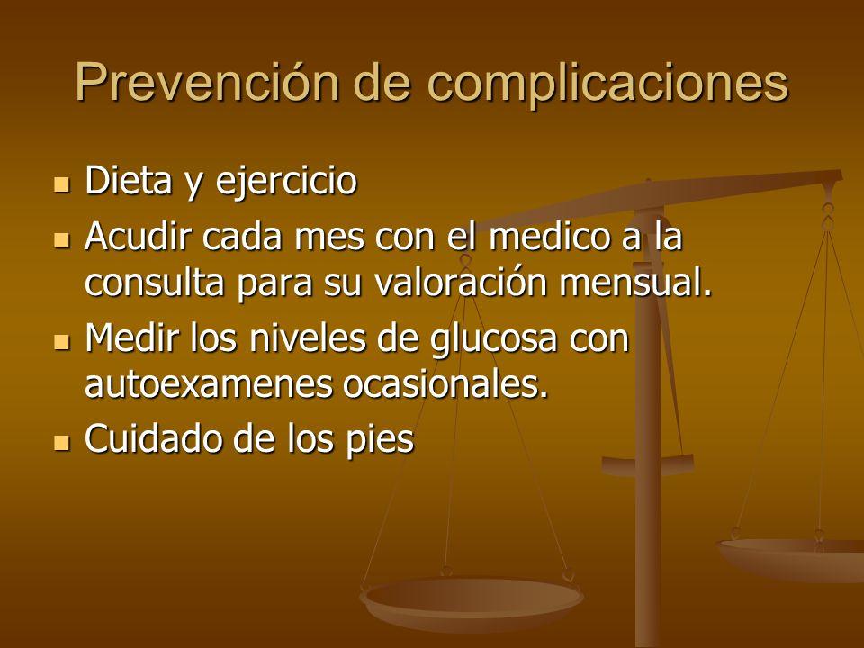 Prevención de complicaciones Dieta y ejercicio Dieta y ejercicio Acudir cada mes con el medico a la consulta para su valoración mensual. Acudir cada m