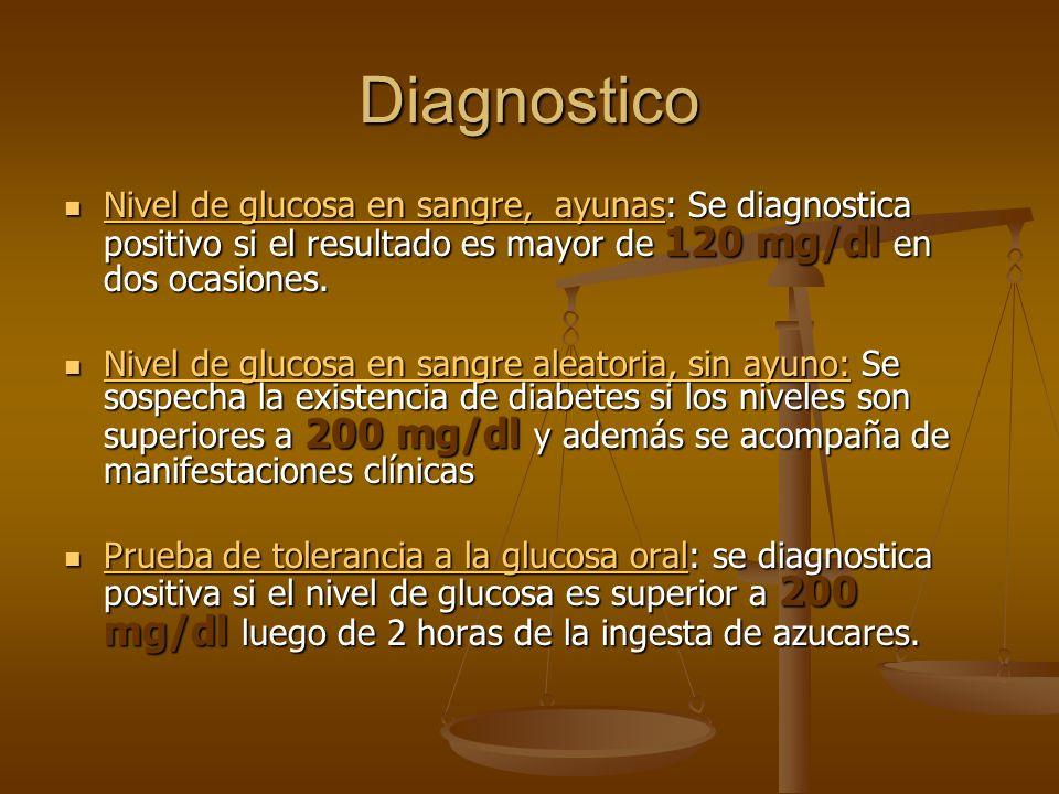 Diagnostico Nivel de glucosa en sangre, ayunas: Se diagnostica positivo si el resultado es mayor de 120 mg/dl en dos ocasiones. Nivel de glucosa en sa