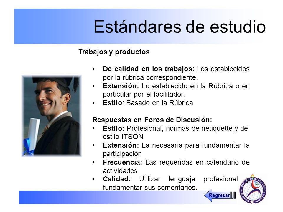 Estándares de estudio Trabajos y productos De calidad en los trabajos: Los establecidos por la rúbrica correspondiente. Extensión: Lo establecido en l