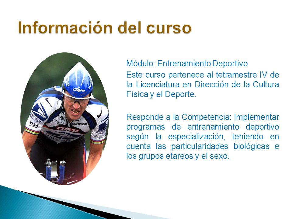 Módulo: Entrenamiento Deportivo Este curso pertenece al tetramestre IV de la Licenciatura en Dirección de la Cultura Física y el Deporte. Responde a l