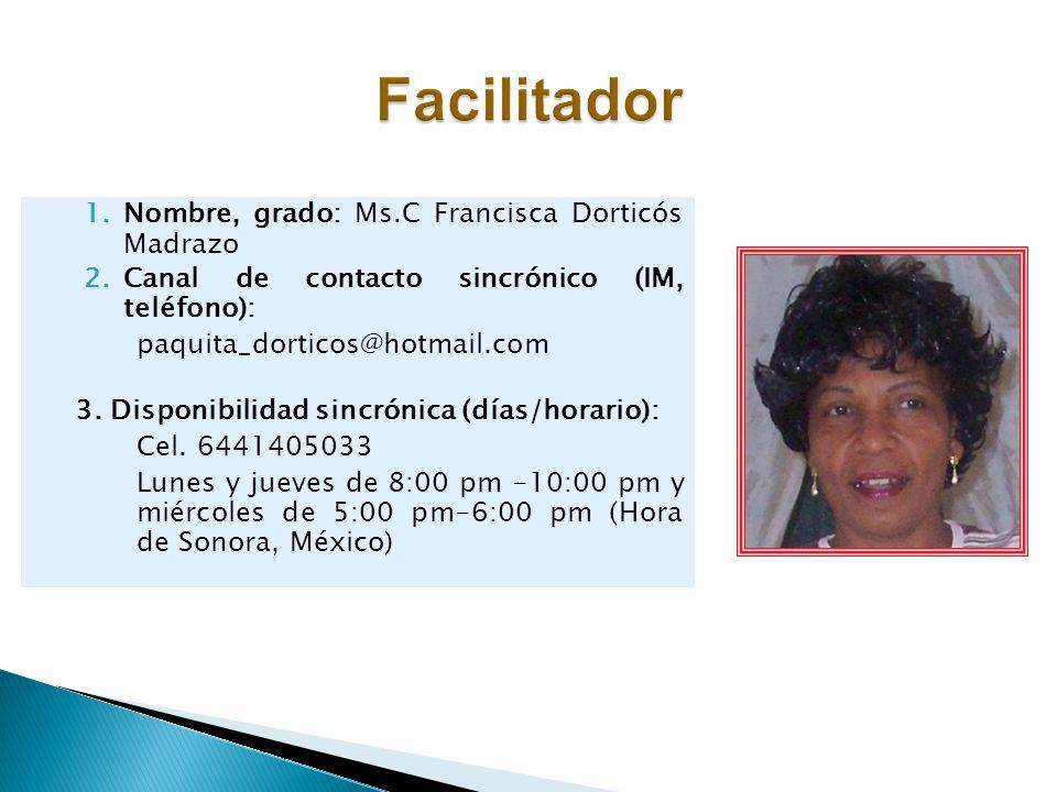 1.Nombre, grado: Ms.C Francisca Dorticós Madrazo 2.Canal de contacto sincrónico (IM, teléfono): paquita_dorticos@hotmail.com 3. Disponibilidad sincrón
