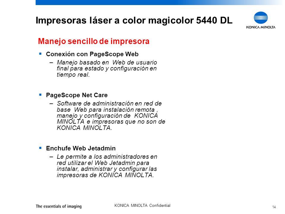 14 KONICA MINOLTA Confidential Impresoras láser a color magicolor 5440 DL Conexión con PageScope Web –Manejo basado en Web de usuario final para estado y configuración en tiempo real.