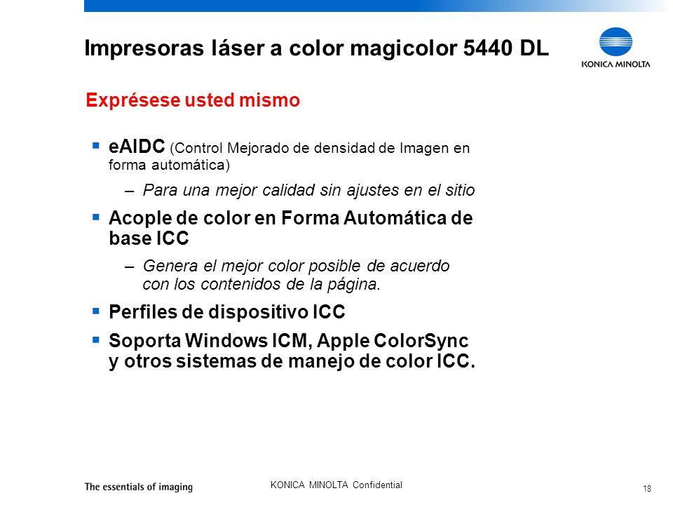 18 KONICA MINOLTA Confidential Impresoras láser a color magicolor 5440 DL eAIDC (Control Mejorado de densidad de Imagen en forma automática) –Para una mejor calidad sin ajustes en el sitio Acople de color en Forma Automática de base ICC –Genera el mejor color posible de acuerdo con los contenidos de la página.
