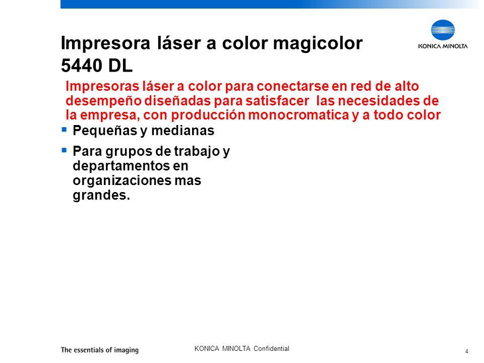4 KONICA MINOLTA Confidential Impresora láser a color magicolor 5440 DL Pequeñas y medianas Para grupos de trabajo y departamentos en organizaciones mas grandes.