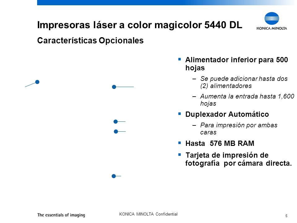 6 KONICA MINOLTA Confidential Impresoras láser a color magicolor 5440 DL Alimentador inferior para 500 hojas –Se puede adicionar hasta dos (2) alimentadores –Aumenta la entrada hasta 1,600 hojas Duplexador Automático –Para impresión por ambas caras Hasta 576 MB RAM Tarjeta de impresión de fotografía por cámara directa.
