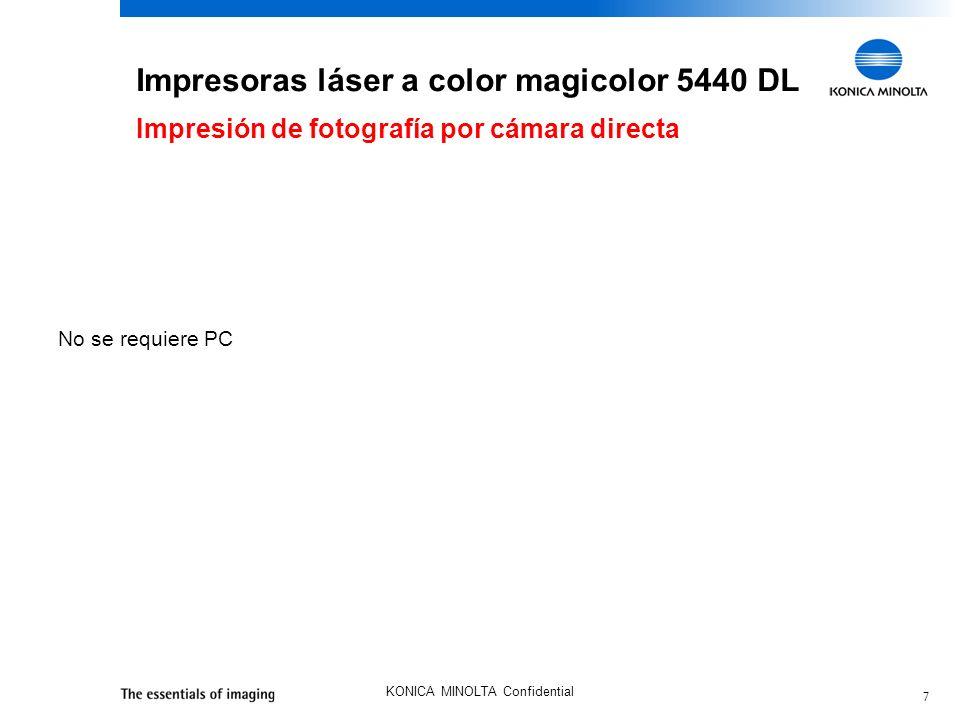 7 KONICA MINOLTA Confidential Impresión de fotografía por cámara directa No se requiere PC Impresoras láser a color magicolor 5440 DL