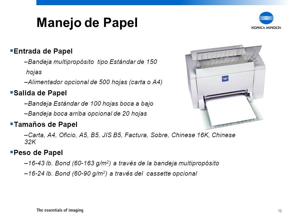 10 Manejo de Papel Entrada de Papel –Bandeja multipropósito tipo Estándar de 150 hojas –Alimentador opcional de 500 hojas (carta o A4) Salida de Papel