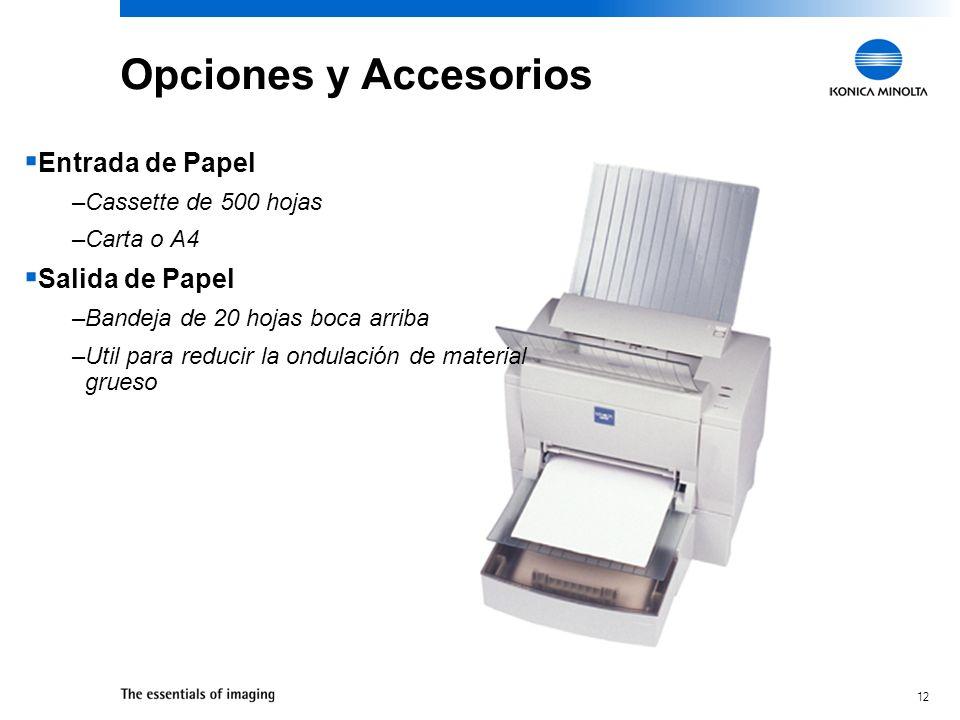 12 Opciones y Accesorios Entrada de Papel –Cassette de 500 hojas –Carta o A4 Salida de Papel –Bandeja de 20 hojas boca arriba –Util para reducir la on