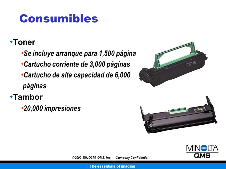 The essentials of imaging ©2002 MINOLTA-QMS, Inc. - Company Confidential Consumibles Toner Se incluye arranque para 1,500 páginas Cartucho corriente d