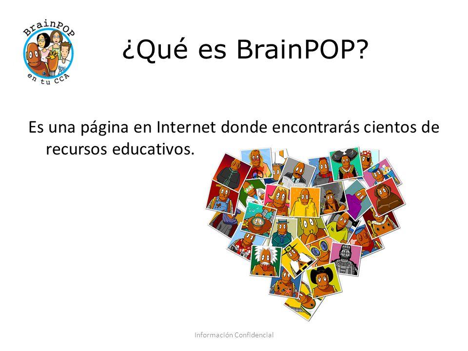 ¿Qué es BrainPOP. Es una página en Internet donde encontrarás cientos de recursos educativos.