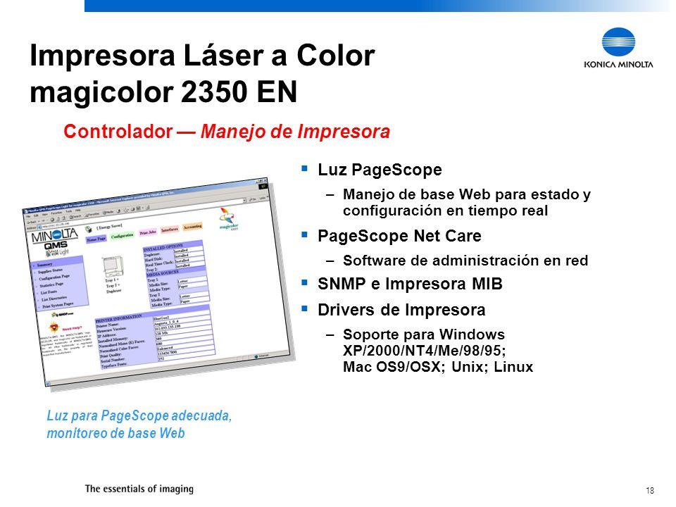 18 Luz PageScope –Manejo de base Web para estado y configuración en tiempo real PageScope Net Care –Software de administración en red SNMP e Impresora