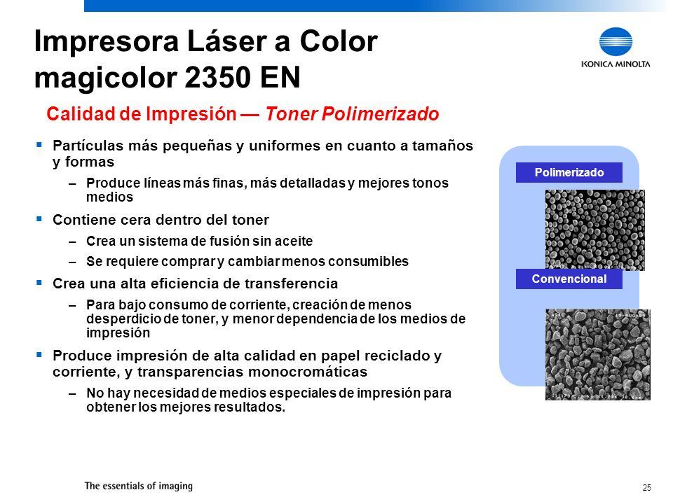 25 Impresora Láser a Color magicolor 2350 EN Partículas más pequeñas y uniformes en cuanto a tamaños y formas –Produce líneas más finas, más detallada