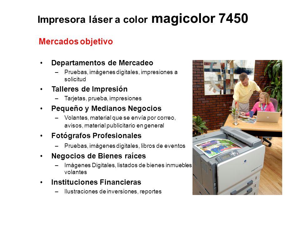 Impresora láser a color magicolor 7450 Mercados objetivo Departamentos de Mercadeo –Pruebas, imágenes digitales, impresiones a solicitud Talleres de I