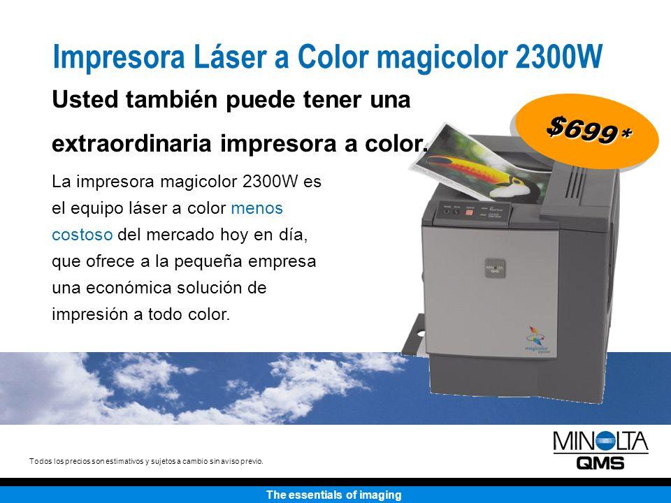 The essentials of imaging Hasta 4 ppm Hasta 16 ppm Hasta 1200 x 600 dpi 200 hojas 200 hojas Duplexado automático (opcional) Hasta 8.5 x 14 pulgadas 32 MB Windows XP/2000/Me/98Se/95 USB, en Paralelo Velocidad - color Velocidad - B&N Resolución Entrada de papel Salida de papel Manejo de papel Tamaño de papel Memoria Compatibilidad Interfaces $699$699 Impresora Láser a Color magicolor 2300W