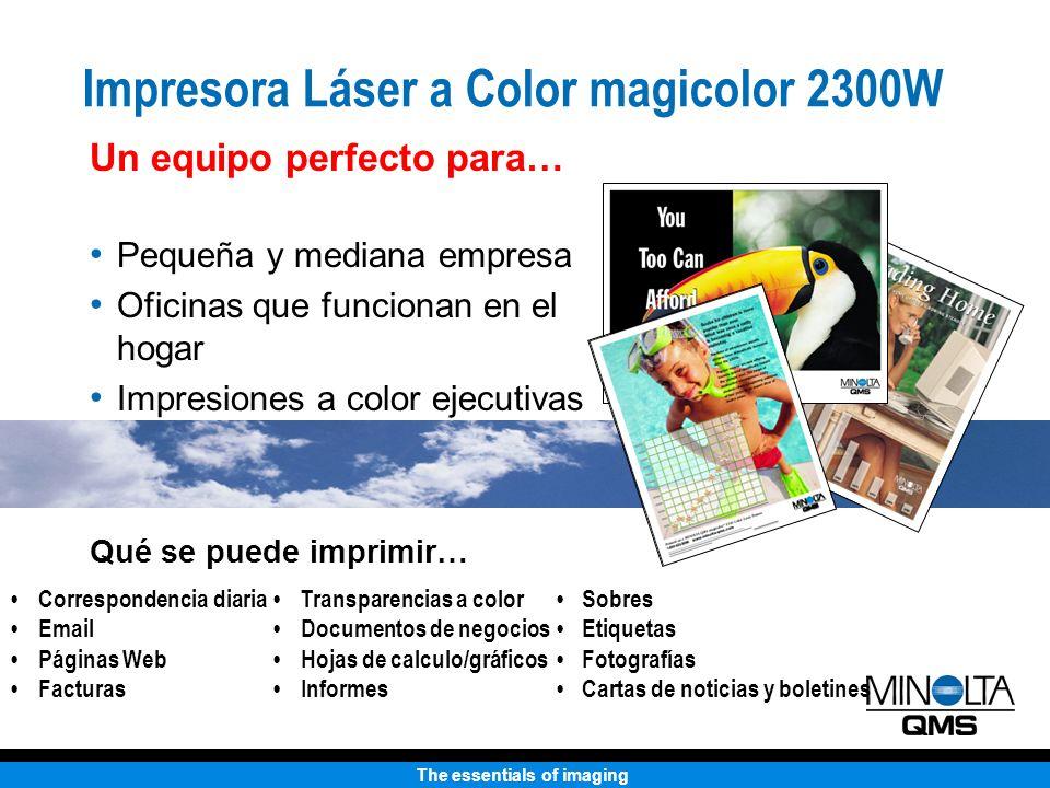 The essentials of imaging Línea de Productos a Color Económicas de MINOLTA-QMS magicolor 3100 DN magicolor 2300 DLmagicolor 2350 EN 4 / 16 ppm 2400 x 600 dpi Conexiones en red listas Compatible con Windows 4 / 18 ppm 9600 x 600 clase dpi Conexiones en red listas Compatible con PC & Mac 16 / 16 ppm 1200 x 1200 dpi Conexiones en red listas Compatible con PC & Mac Todos los precios son estimativos y sujetos a cambio sin aviso previo.