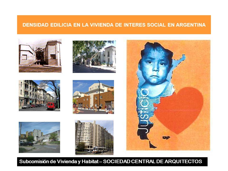 DENSIDAD EDILICIA EN LA VIVIENDA DE INTERES SOCIAL EN ARGENTINA Subcomisión de Vivienda y Habitat – SOCIEDAD CENTRAL DE ARQUITECTOS