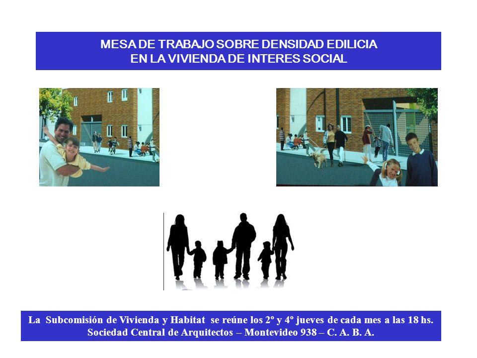 MESA DE TRABAJO SOBRE DENSIDAD EDILICIA EN LA VIVIENDA DE INTERES SOCIAL La Subcomisión de Vivienda y Habitat se reúne los 2º y 4º jueves de cada mes