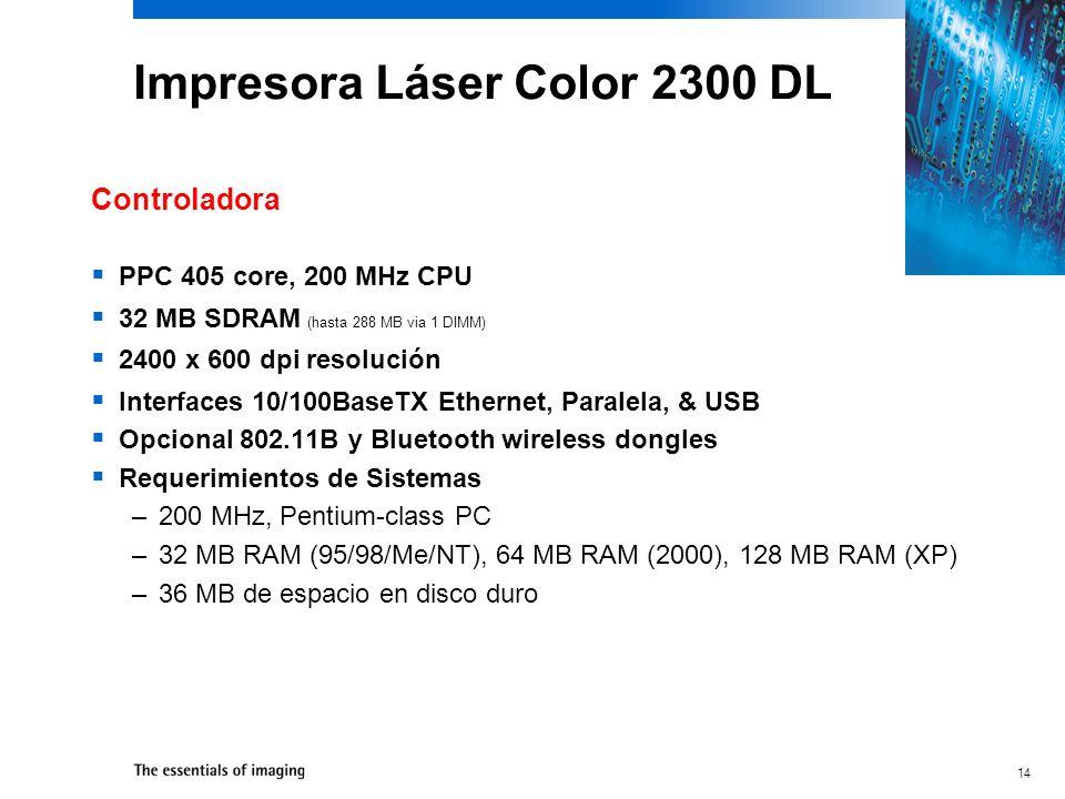 14 Impresora Láser Color 2300 DL PPC 405 core, 200 MHz CPU 32 MB SDRAM (hasta 288 MB via 1 DIMM) 2400 x 600 dpi resolución Interfaces 10/100BaseTX Ethernet, Paralela, & USB Opcional 802.11B y Bluetooth wireless dongles Requerimientos de Sistemas –200 MHz, Pentium-class PC –32 MB RAM (95/98/Me/NT), 64 MB RAM (2000), 128 MB RAM (XP) –36 MB de espacio en disco duro Controladora