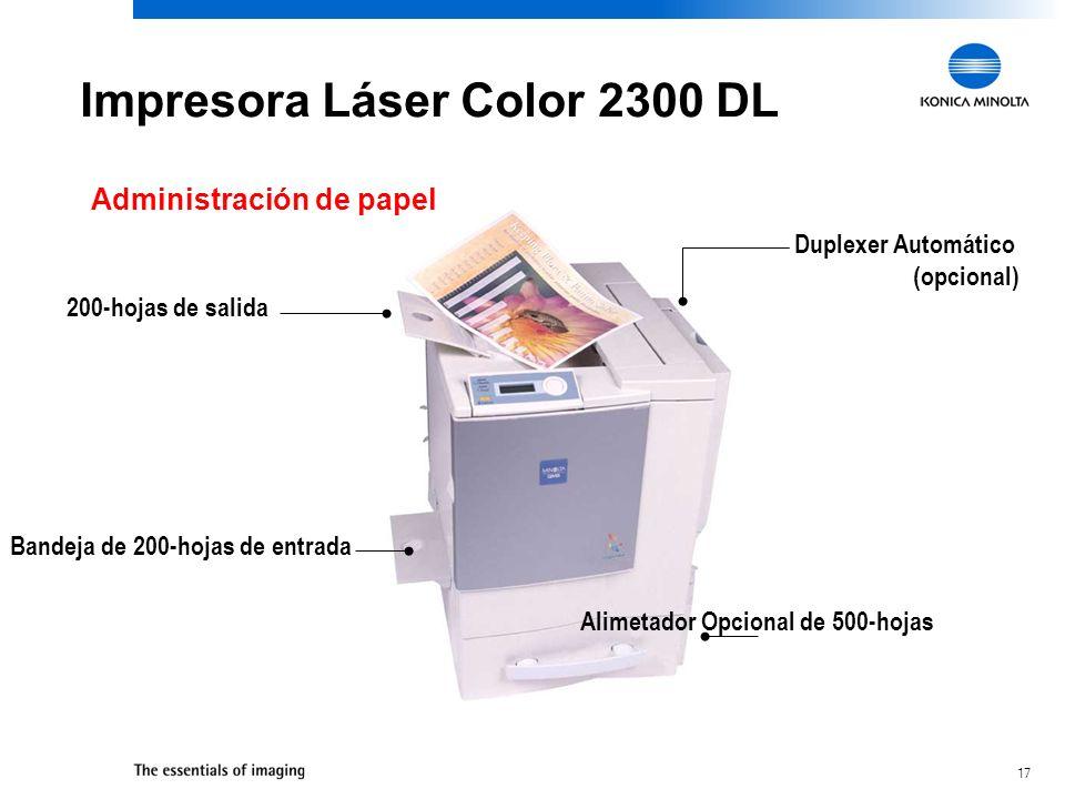 17 Impresora Láser Color 2300 DL Administración de papel Duplexer Automático (opcional) Bandeja de 200-hojas de entrada 200-hojas de salida Alimetador Opcional de 500-hojas