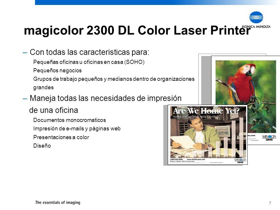 7 –Con todas las caracteristicas para: Pequeñas oficinas u oficinas en casa (SOHO) Pequeños negocios Grupos de trabajo pequeños y medianos dentro de organizaciones grandes –Maneja todas las necesidades de impresión de una oficina Documentos monocromaticos Impresión de e-mails y páginas web Presentaciones a color Diseño magicolor 2300 DL Color Laser Printer