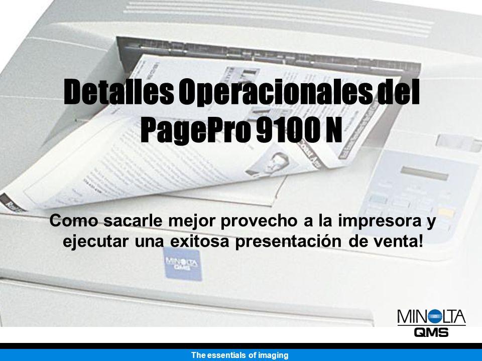 The essentials of imaging Detalles Operacionales del PagePro 9100 N Como sacarle mejor provecho a la impresora y ejecutar una exitosa presentación de venta!