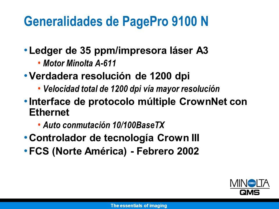 The essentials of imaging Generalidades de PagePro 9100 N Ledger de 35 ppm/impresora láser A3 Motor Minolta A-611 Verdadera resolución de 1200 dpi Velocidad total de 1200 dpi vía mayor resolución Interface de protocolo múltiple CrownNet con Ethernet Auto conmutación 10/100BaseTX Controlador de tecnología Crown III FCS (Norte América) - Febrero 2002