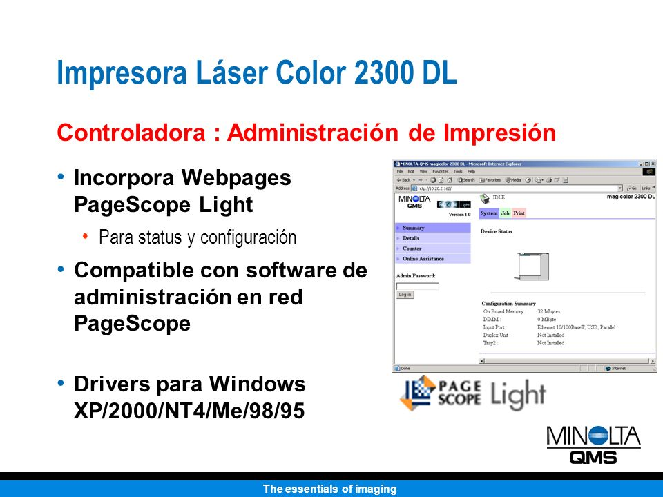 The essentials of imaging Impresora Láser Color 2300 DL Incorpora Webpages PageScope Light Para status y configuración Compatible con software de admi