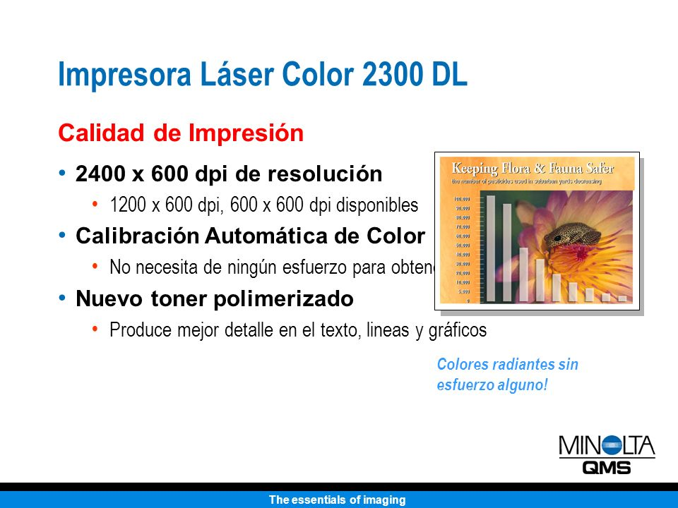 The essentials of imaging Impresora Láser Color 2300 DL Calidad de Impresión 2400 x 600 dpi de resolución 1200 x 600 dpi, 600 x 600 dpi disponibles Ca