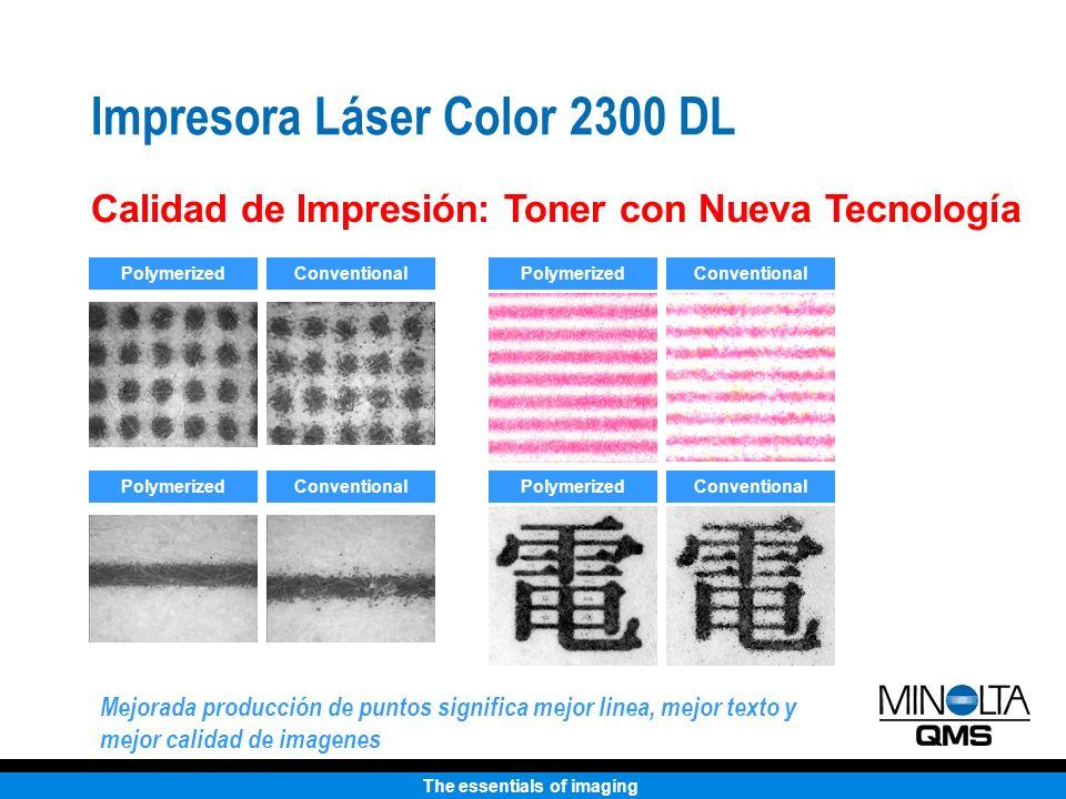 The essentials of imaging Impresora Láser Color 2300 DL Calidad de Impresión: Toner con Nueva Tecnología PolymerizedConventional PolymerizedConvention
