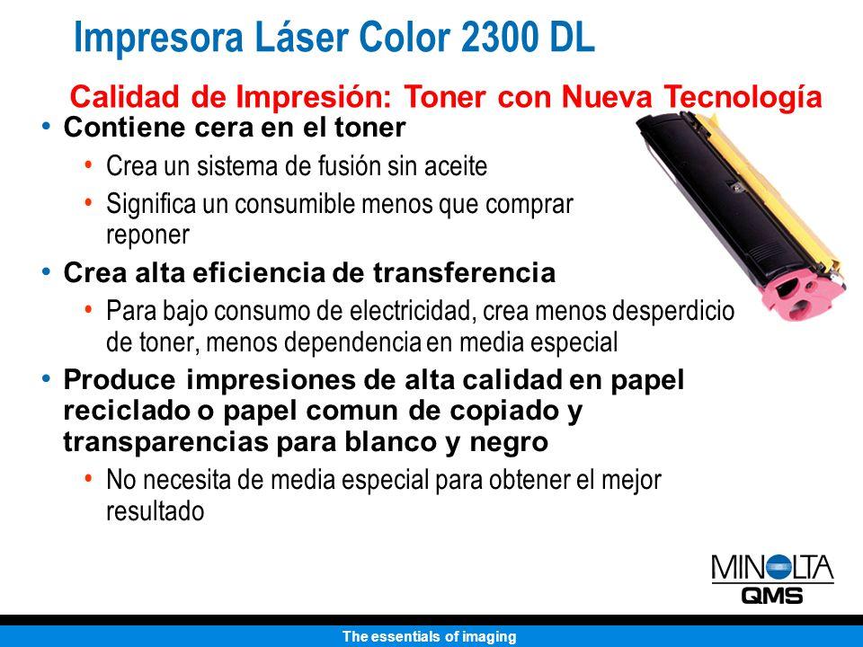 The essentials of imaging Impresora Láser Color 2300 DL Contiene cera en el toner Crea un sistema de fusión sin aceite Significa un consumible menos q