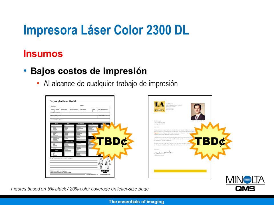 The essentials of imaging Impresora Láser Color 2300 DL Bajos costos de impresión Al alcance de cualquier trabajo de impresión Insumos TBD¢ Figures ba