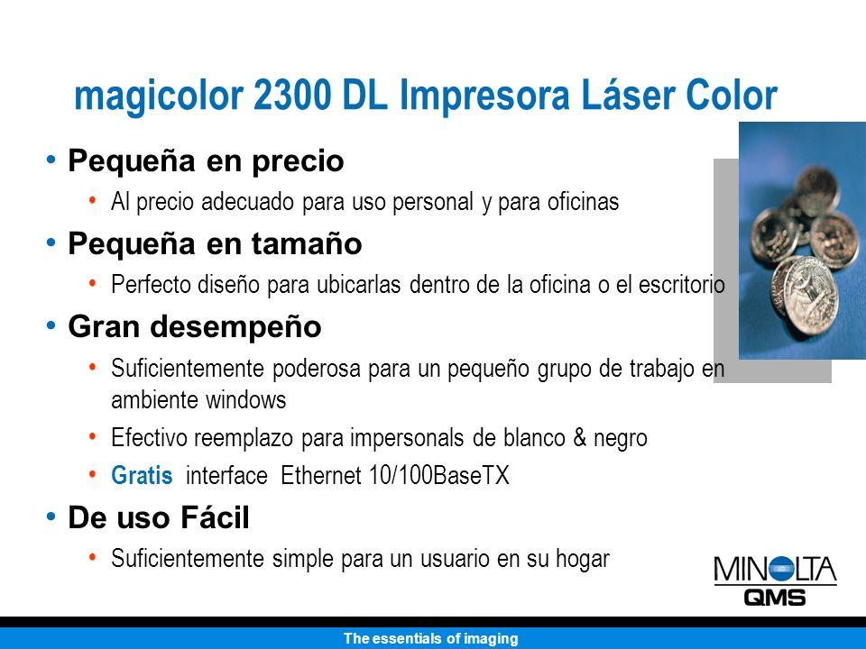 The essentials of imaging Impresora Láser Color 2300 DL Administración de papel Soporta una variedad de media Papel, transparencias, etiquetas, glossy stock, stock gruso, sobres Soporta una variedad de pesos de papel 16 - 24 lb.
