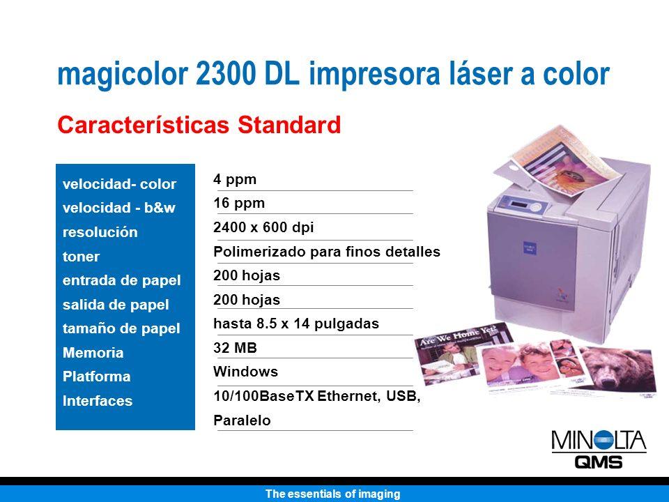 The essentials of imaging magicolor 2300 DL Impresora Láser Color Características opcionales Entrada de papel manejo de papel Memoria Interfaces 500-alimentador de hojas Duplexer Automático hasta 288 MB 802.11B, Bluetooth para conecciones wireless