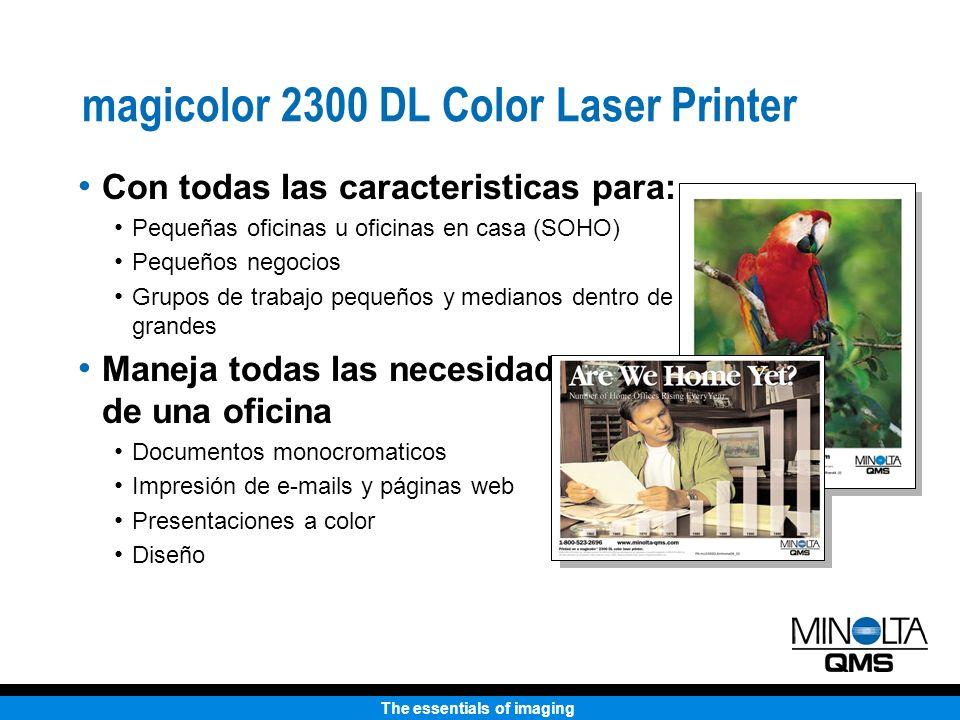 The essentials of imaging Impresora Láser Color 2300 DL Calidad de Impresión: Toner con Nueva Tecnología PolymerizedConventional PolymerizedConventional PolymerizedConventional PolymerizedConventional Mejorada producción de puntos significa mejor linea, mejor texto y mejor calidad de imagenes