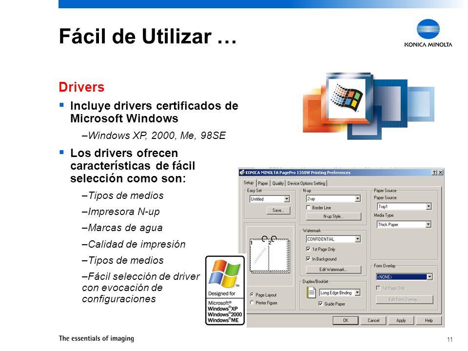 11 Fácil de Utilizar … Incluye drivers certificados de Microsoft Windows –Windows XP, 2000, Me, 98SE Los drivers ofrecen características de fácil selección como son: –Tipos de medios –Impresora N-up –Marcas de agua –Calidad de impresión –Tipos de medios –Fácil selección de driver con evocación de configuraciones Drivers