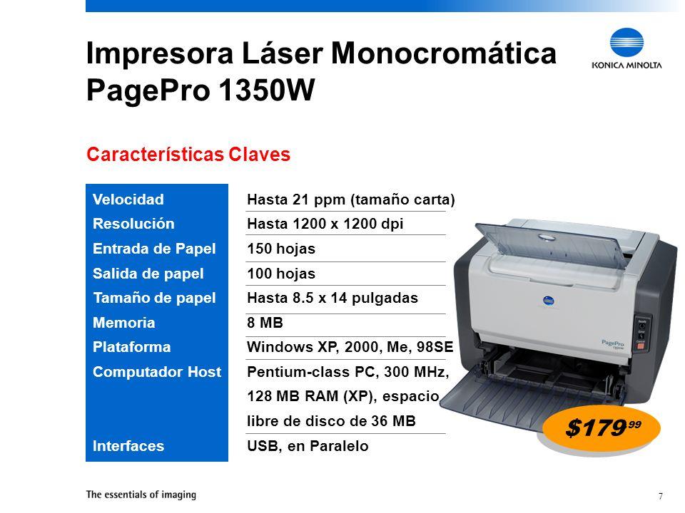 7 $179.99 Hasta 21 ppm (tamaño carta) Hasta 1200 x 1200 dpi 150 hojas 100 hojas Hasta 8.5 x 14 pulgadas 8 MB Windows XP, 2000, Me, 98SE Pentium-class PC, 300 MHz, 128 MB RAM (XP), espacio libre de disco de 36 MB USB, en Paralelo Velocidad Resolución Entrada de Papel Salida de papel Tamaño de papel Memoria Plataforma Computador Host Interfaces Impresora Láser Monocromática PagePro 1350W Características Claves