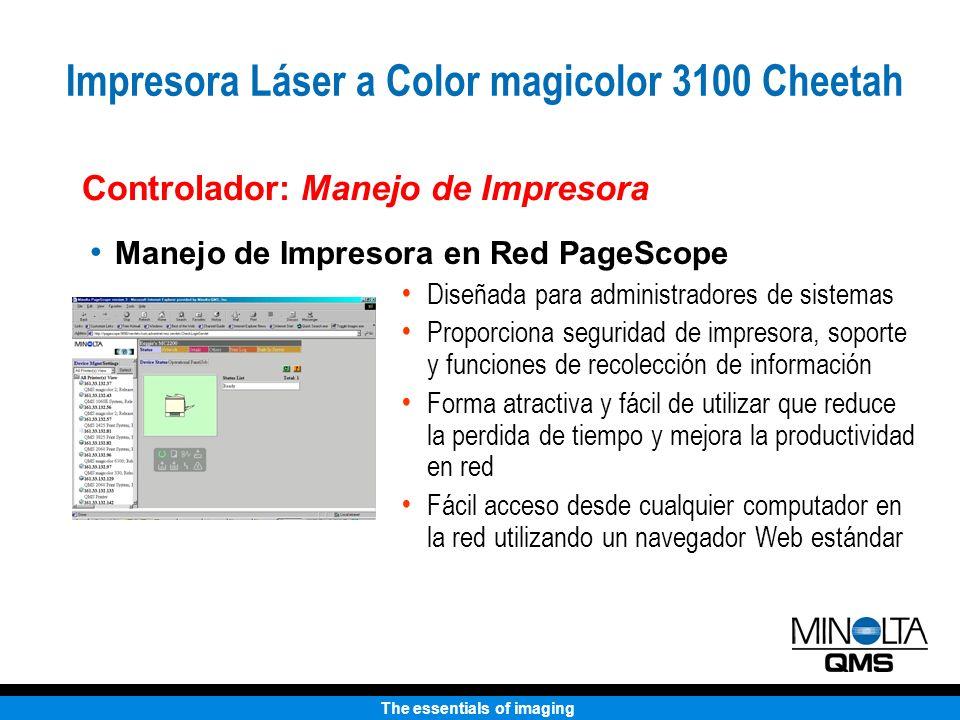 The essentials of imaging Controlador: Manejo de Impresora Manejo de Impresora en Red PageScope Diseñada para administradores de sistemas Proporciona