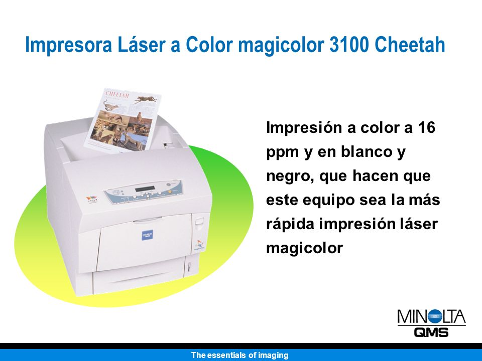 The essentials of imaging Impresora Láser a Color magicolor 3100 Cheetah Impresión a color a 16 ppm y en blanco y negro, que hacen que este equipo sea