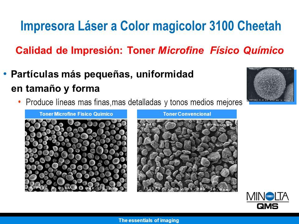 The essentials of imaging Calidad de Impresión: Toner Microfine Físico Químico Partículas más pequeñas, uniformidad en tamaño y forma Produce líneas m