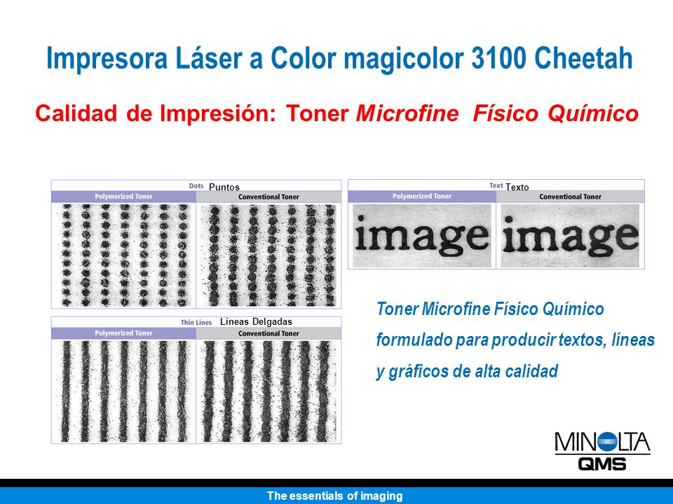 The essentials of imaging Toner Microfine Físico Químico formulado para producir textos, líneas y gráficos de alta calidad Calidad de Impresión: Toner