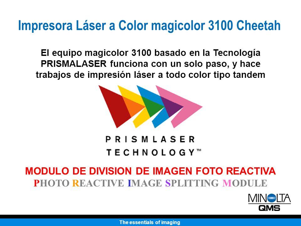 The essentials of imaging El equipo magicolor 3100 basado en la Tecnología PRISMALASER funciona con un solo paso, y hace trabajos de impresión láser a